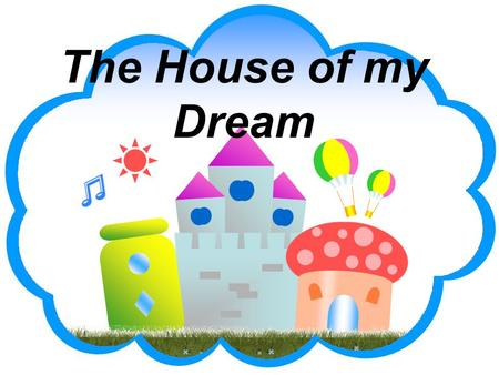 The House of my Dream. By the end of the lesson pupils will show that they are able to: 1.Speak about the places where they live 2.Ask and answer questions.