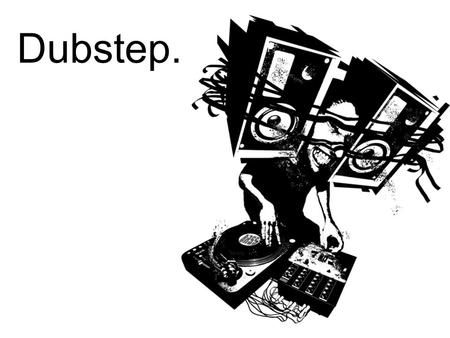 Dubstep.. The Genre Dubstep was born in London in the early 2000's. It originated from the UK garage scene. Characteristics of the genre include emphasis.