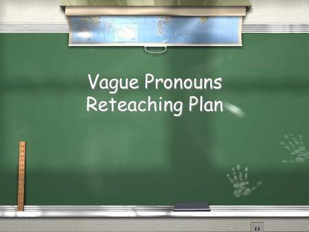 Vague Pronouns Reteaching Plan. Monday: DOL / After this long weekend I be ready to go back there do my work and get better grades / Although I be acting.