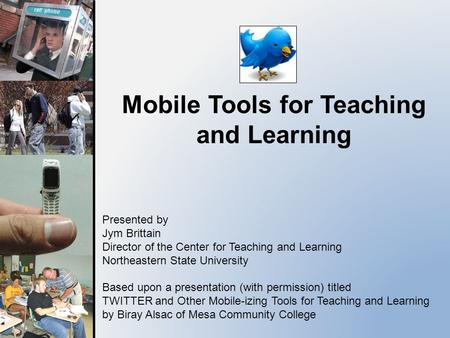 Mobile Tools for Teaching and Learning Presented by Jym Brittain Director of the Center for Teaching and Learning Northeastern State University Based upon.