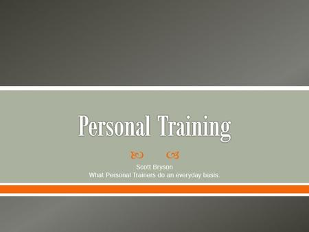  Scott Bryson What Personal Trainers do an everyday basis.