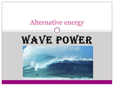 WAVE POWER Alternative energy. How it works! At a wave power station, the waves arriving cause the water in the chamber to rise and fall, which means.