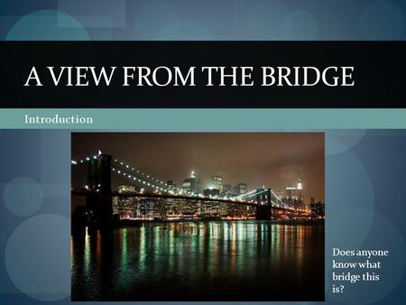 a view from a bridge essay introduction Essays for a view from the bridge a view from the bridge literature essays are academic essays for citation these papers were written primarily by students and provide critical analysis of a view from the bridge by arthur miller.