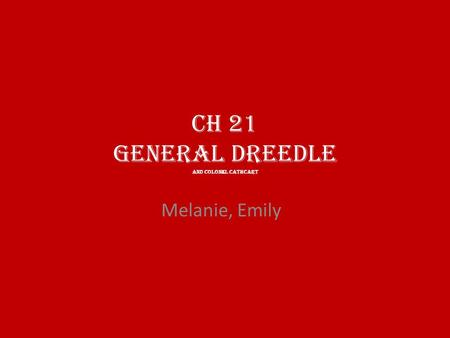 CH 21 General Dreedle and Colonel Cathcart Melanie, Emily.