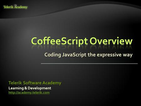 Coding JavaScript the expressive way Learning & Development  Telerik Software Academy.