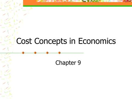 Cost Concepts in Economics Chapter 9. Cost Classification Fixed or variable Cash or non-cash Accounting expense or not Opportunity costs.