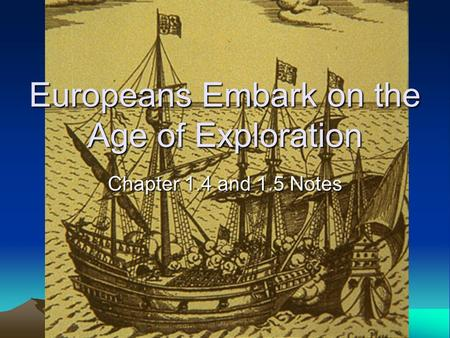 Europeans Embark on the Age of Exploration Chapter 1.4 and 1.5 Notes.