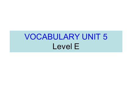 VOCABULARY UNIT 5 Level E
