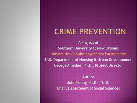 A Project of Southern University at New Orleans Universities Rebuilding America Partnerships U.S. Department of Housing & Urban Development George Amedee,