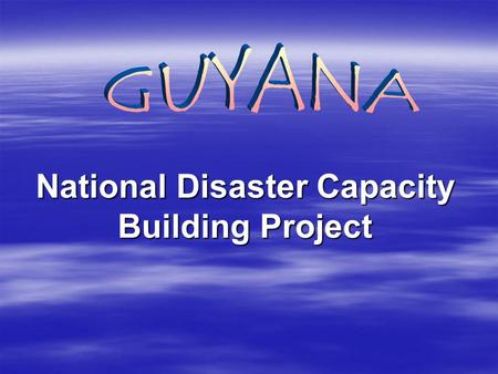National Disaster Capacity Building Project. Gregory Paragh Kathy-Ann Morain Kathy-Ann Morain Christine Lewis Christine Lewis Nazrul Hussain Nazrul Hussain.