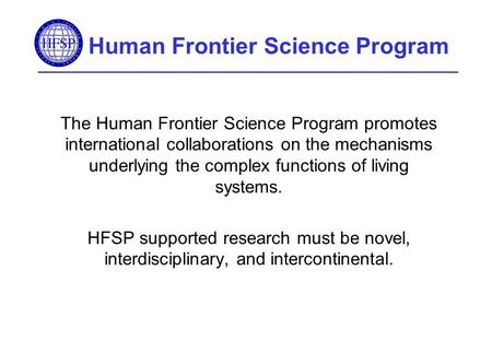 Human Frontier Science Program The Human Frontier Science Program promotes international collaborations on the mechanisms underlying the complex functions.