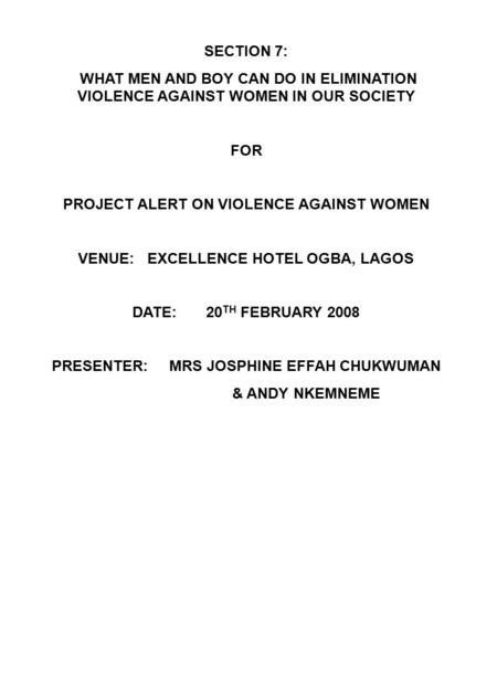 SECTION 7: WHAT MEN AND BOY CAN DO IN ELIMINATION VIOLENCE AGAINST WOMEN IN OUR SOCIETY FOR PROJECT ALERT ON VIOLENCE AGAINST WOMEN VENUE: EXCELLENCE HOTEL.