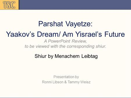 Parshat Vayetze: Yaakov's Dream/ Am Yisrael's Future A PowerPoint Review, to be viewed with the corresponding shiur. Shiur by Menachem Leibtag Presentation.