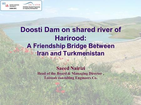 Doosti Dam on shared river of Harirood: A Friendship Bridge Between Iran and Turkmenistan Saeed Nairizi Head of the Board & Managing Director, Toossab.