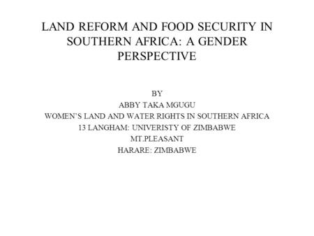 LAND REFORM AND FOOD SECURITY IN SOUTHERN AFRICA: A GENDER PERSPECTIVE BY ABBY TAKA MGUGU WOMEN'S LAND AND WATER RIGHTS IN SOUTHERN AFRICA 13 LANGHAM:
