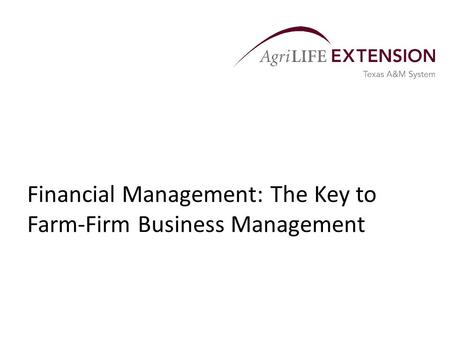 Financial Management: The Key to Farm-Firm Business Management.