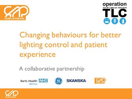 Changing behaviours for better lighting control and patient experience A collaborative partnership.
