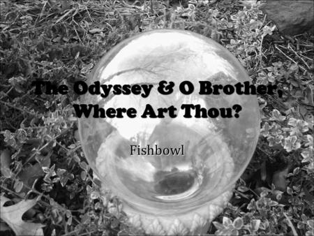The Odyssey & O Brother, Where Art Thou? Fishbowl.
