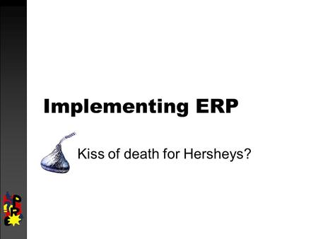 erp implementation at hersheys case Erp implementation at hersheys: case 7278 words | 30 pages itsy/0059 co py ibs center for management research erp implementation failure at hershey foods corporation d o n o t this case was written by p indu, under the direction of vivek gupta, ibs center for management research.