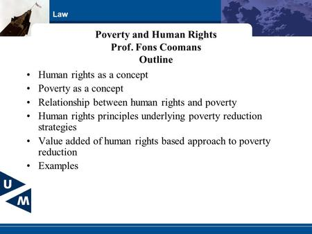 Law Poverty and Human Rights Prof. Fons Coomans Outline Human rights as a concept Poverty as a concept Relationship between human rights and poverty Human.