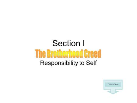 Section I Responsibility to Self Click Once. The Brotherhood Creed With a realization of the responsibilities and obligations conferred upon me as a prospective.