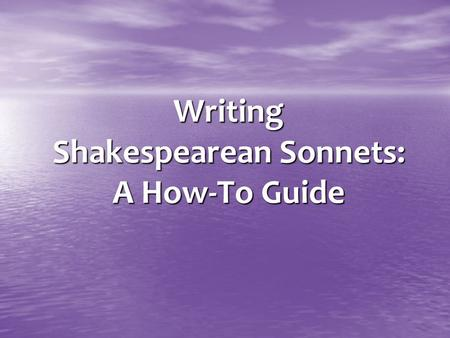 Writing Shakespearean Sonnets: A How-To Guide. The man who writes a good love sonnet needs not only to be enamored of a woman, but also to be enamored.