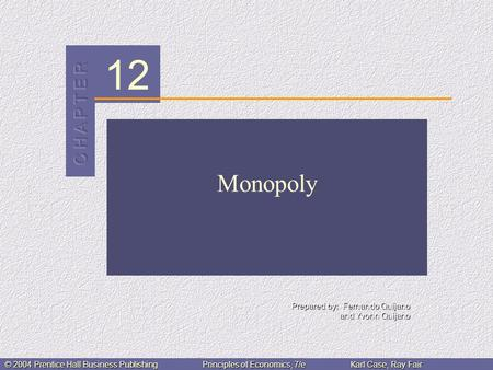 12 Prepared by: Fernando Quijano and Yvonn Quijano © 2004 Prentice Hall Business PublishingPrinciples of Economics, 7/eKarl Case, Ray Fair Monopoly.