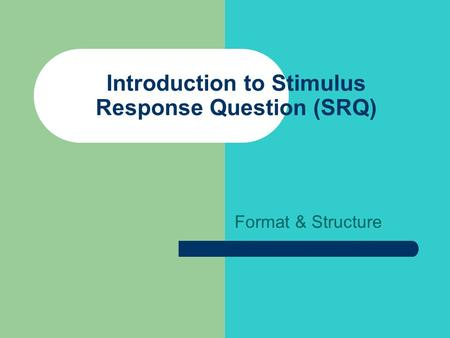 Introduction to Stimulus Response Question (SRQ) Format & Structure.