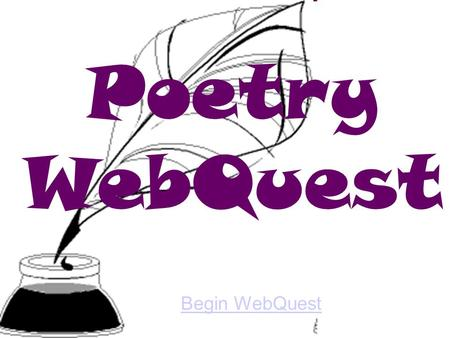 Poetry WebQuest Begin WebQuest. Introduction Task Process Evaluation Conclusion Credits Standards Introduction Keep a Poem in Your Pocket By: Beatrice.