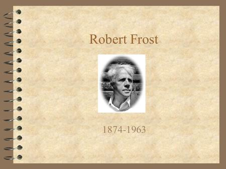 Robert Frost 1874-1963. Frost's Childhood 4 Frost was born in San Francisco on March 26, 1874.