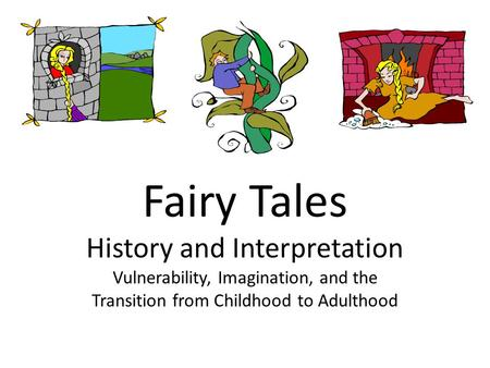 Fairy Tales History and Interpretation Vulnerability, Imagination, and the Transition from Childhood to Adulthood.