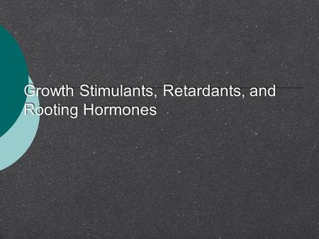 Growth Stimulants, Retardants, and Rooting Hormones.