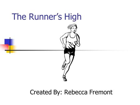 The Runner's High Created By: Rebecca Fremont. Touch The feel as I lace my shoes to embark on my journey. The gravel slipping out beneath my feet. The.