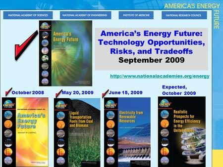 America's Energy Future: Technology Opportunities, Risks, and Tradeoffs September 2009 October 2008 Expected, October 2009