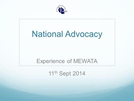 National Advocacy Experience of MEWATA 11 th Sept 2014.