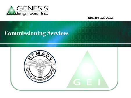 January 12, 2012 Commissioning Services. June 13, 2011  Genesis Commissioning Capabilities  What is Commissioning (Cx)/Retro-Commissioning (RCx)? 