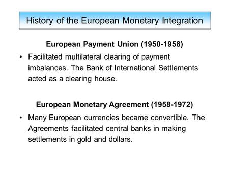 European Payment Union (1950-1958) Facilitated multilateral clearing of payment imbalances. The Bank of International Settlements acted as a clearing house.