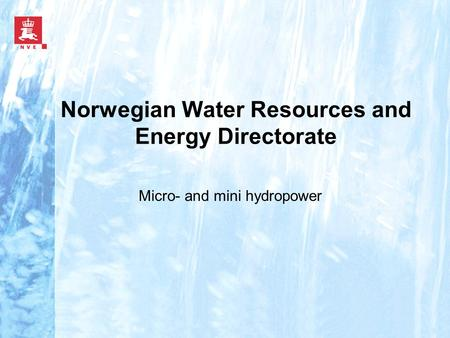 Norwegian Water Resources and Energy Directorate Micro- and mini hydropower.