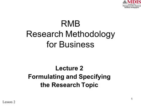 Lecture 2 Formulating and Specifying the Research Topic