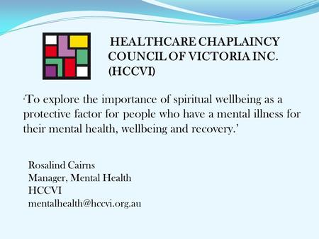 HEALTHCARE CHAPLAINCY COUNCIL OF VICTORIA INC. (HCCVI) ' To explore the importance of spiritual wellbeing as a protective factor for people who have a.