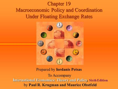 Chapter 19 Macroeconomic Policy and Coordination Under Floating Exchange Rates Prepared by Iordanis Petsas To Accompany International Economics: Theory.