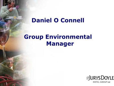 Daniel O Connell Group Environmental Manager. 10% Energy Reduction Programme Why ? Commenced in UK Properties 2004 Cost Of New Contracts +40% avg. Increase.