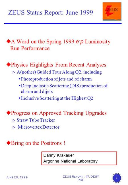 June 29, 1999 ZEUS Report : 47. DESY PRC 1 ZEUS Status Report: June 1999  A Word on the Spring 1999 e - p Luminosity Run Performance u Physics Highlights.