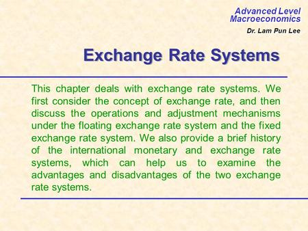 Exchange Rate Systems This chapter deals with exchange rate systems. We first consider the concept of exchange rate, and then discuss the operations and.