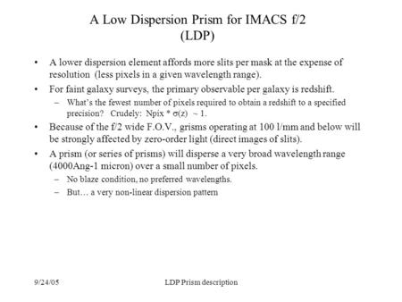 9/24/05LDP Prism description A Low Dispersion Prism for IMACS f/2 (LDP) A lower dispersion element affords more slits per mask at the expense of resolution.