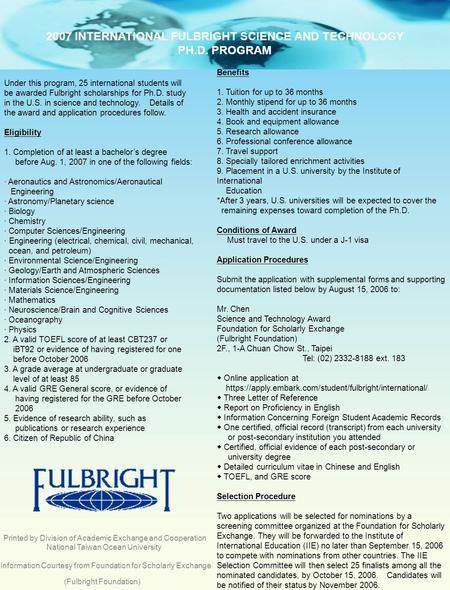 2007 INTERNATIONAL FULBRIGHT SCIENCE AND TECHNOLOGY PH.D. PROGRAM Under this program, 25 international students will be awarded Fulbright scholarships.