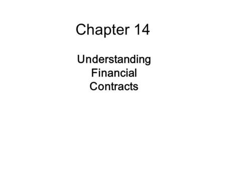 Chapter 14 Understanding Financial Contracts. 14-2  Financial Contracts  Financial contracts are written between lenders and borrowers  Non-traded.