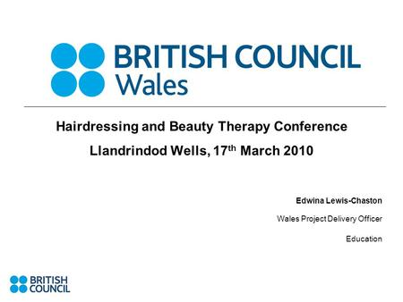 Hairdressing and Beauty Therapy Conference Llandrindod Wells, 17 th March 2010 Edwina Lewis-Chaston Wales Project Delivery Officer Education.