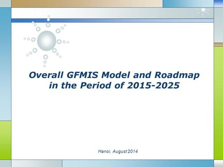 LOGO Overall GFMIS Model and Roadmap in the Period of 2015-2025 Hanoi, August 2014.
