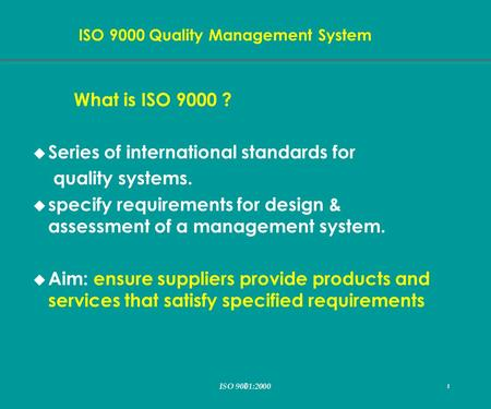 I 1 ISO 9000 Quality Management System ISO 9001:2000 1 What is ISO 9000 ? u Series of international standards for quality systems. u specify requirements.